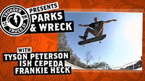 Parks & Wreck: Frankie Heck, Ish Cepeda & Tyson Peterson