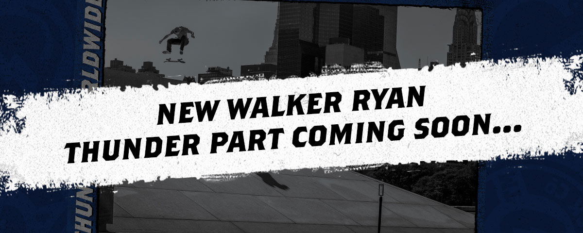 Walker Ryan Thunder Part Coming Soon!