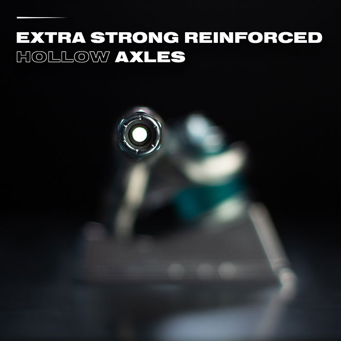 Extra strong reinforced hollow axles.