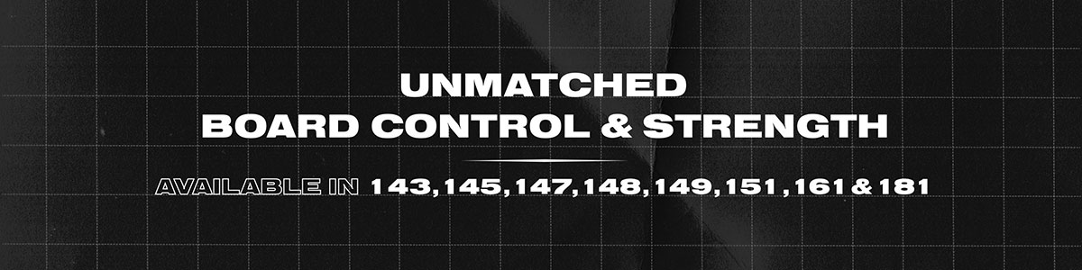 Unmatched Board control & Strength. Available in 143, 145, 147, 148, 149, 151 & 161.